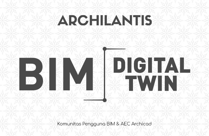 bim digital twin - archilantis - bim indonesia - komunitas bim indonesia